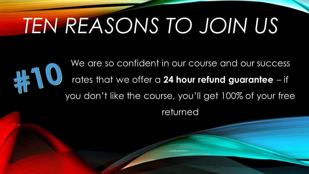10: Our 24 hour refund guarantee